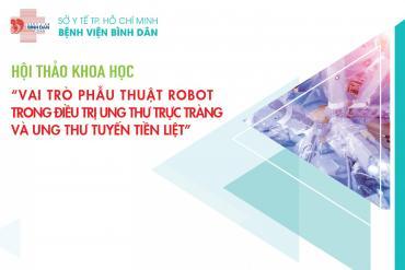 """Hội thảo khoa học """"Vai trò phẫu thuật robot trong điều trị ung thư trực tràng và ung thư tuyến tiền liệt"""""""