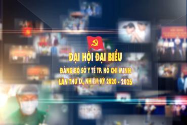 Chào mừng Đại hội đại biểu Đảng bộ Sở Y tế TP.HCM lần thứ IX, nhiệm kỳ 2020 - 2025